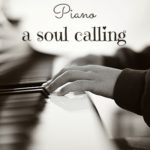 her piano, a soul calling