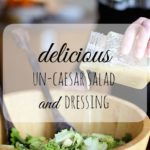 un-caesar salad and dressing {recipe}