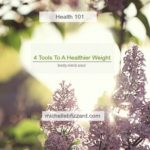 Four Tools To A Healthier Weight {Health 101}
