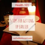 5 tips to getting up early {health 101}