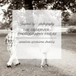 the observer {photography friday}